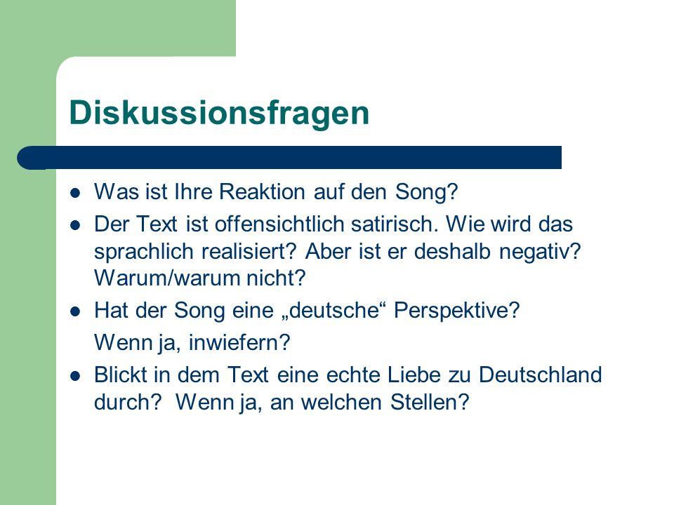Diskussionsfragen Was ist Ihre Reaktion auf den Song? Der Text ist offensichtlich satirisch. Wie wird das sprachlich realisiert? Aber ist er deshalb n