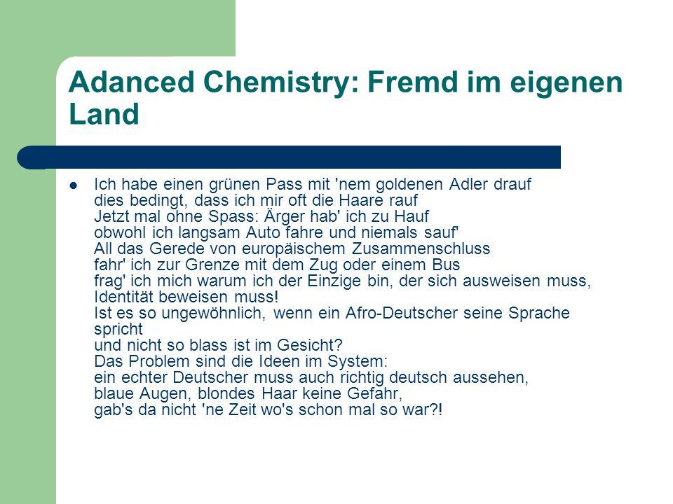Adanced Chemistry: Fremd im eigenen Land Ich habe einen grünen Pass mit 'nem goldenen Adler drauf dies bedingt, dass ich mir oft die Haare rauf Jetzt