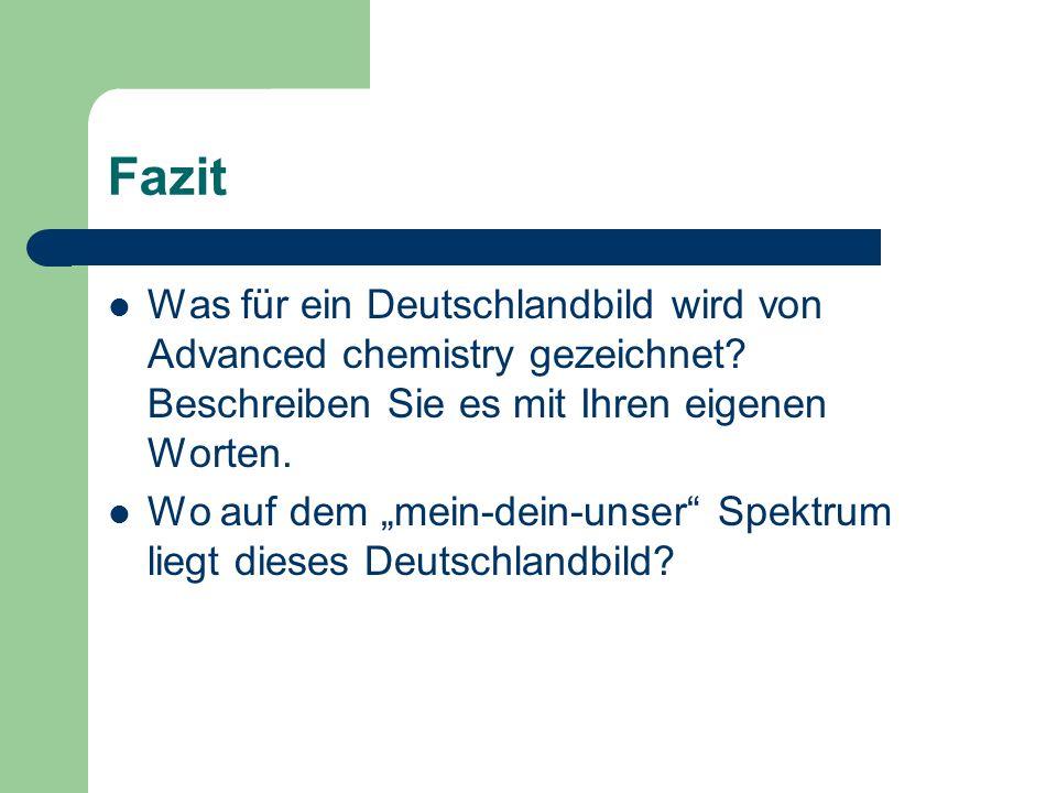 Fazit Was für ein Deutschlandbild wird von Advanced chemistry gezeichnet? Beschreiben Sie es mit Ihren eigenen Worten. Wo auf dem mein-dein-unser Spek