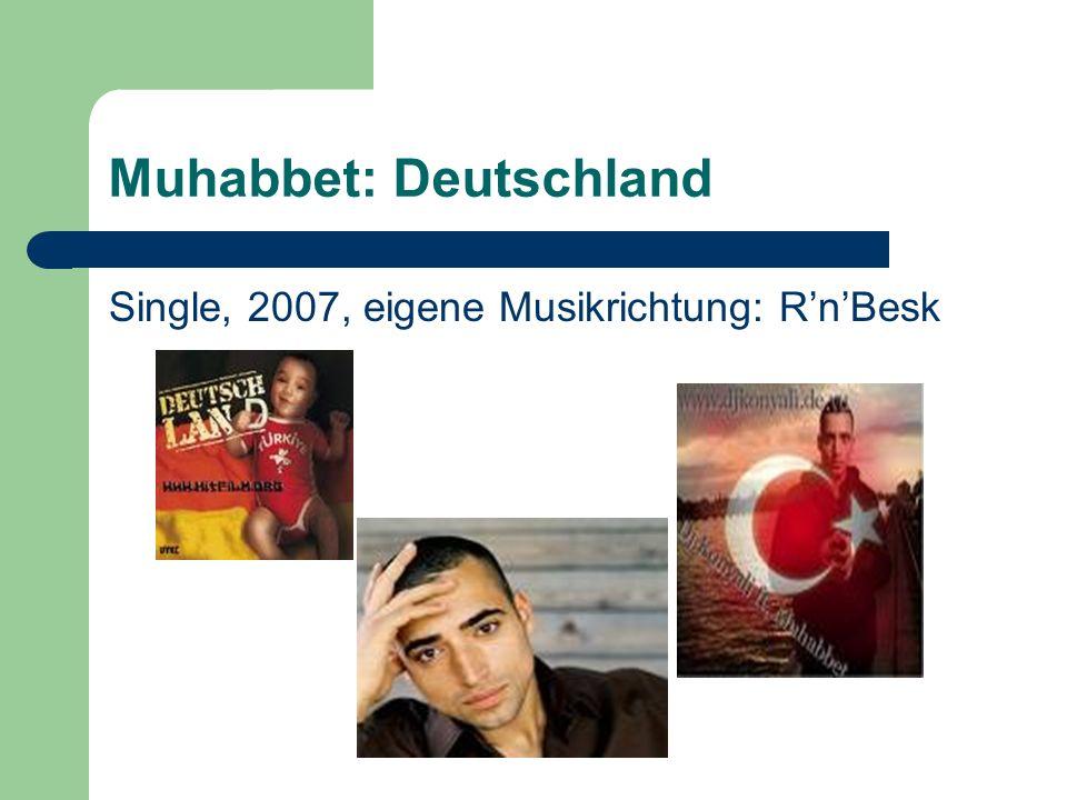 Muhabbet: Deutschland Single, 2007, eigene Musikrichtung: RnBesk
