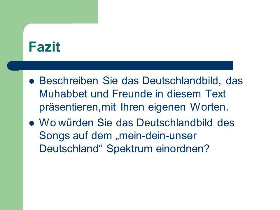 Fazit Beschreiben Sie das Deutschlandbild, das Muhabbet und Freunde in diesem Text präsentieren,mit Ihren eigenen Worten. Wo würden Sie das Deutschlan