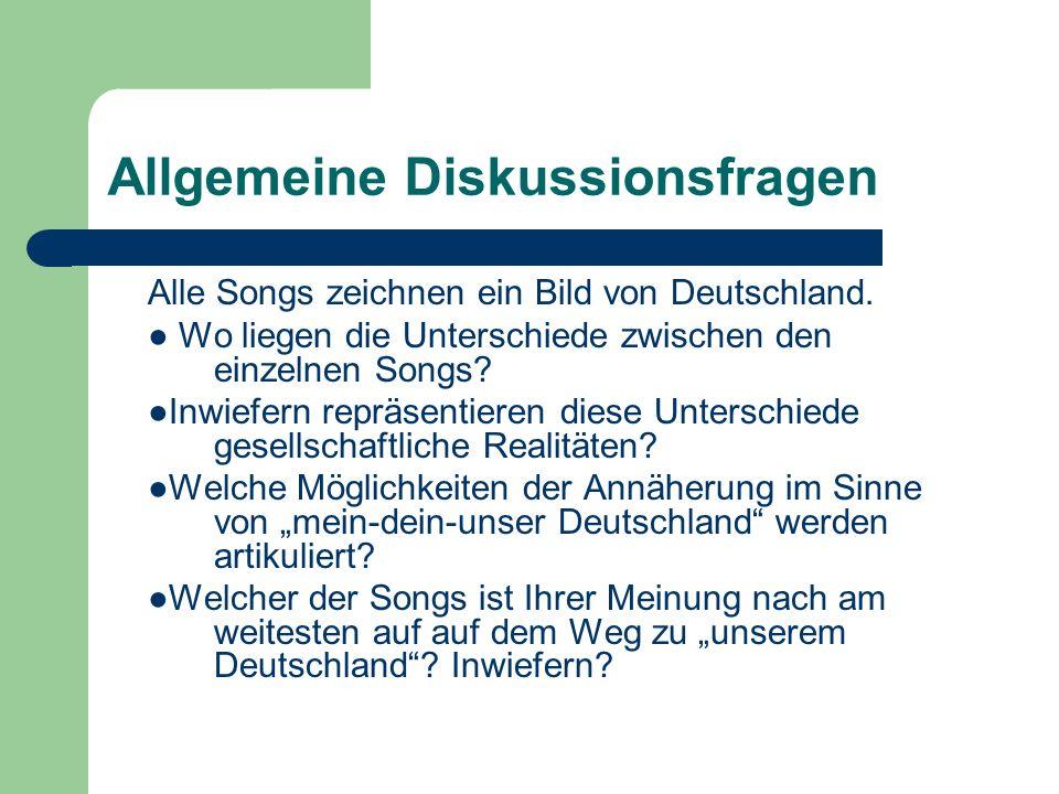 Allgemeine Diskussionsfragen Alle Songs zeichnen ein Bild von Deutschland. Wo liegen die Unterschiede zwischen den einzelnen Songs? Inwiefern repräsen