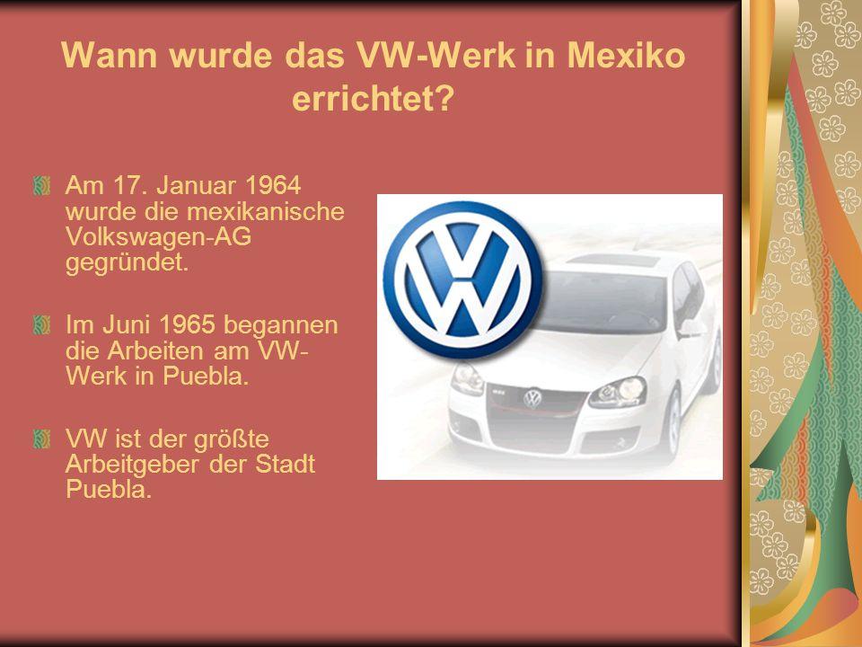 Wann wurde das VW-Werk in Mexiko errichtet. Am 17.
