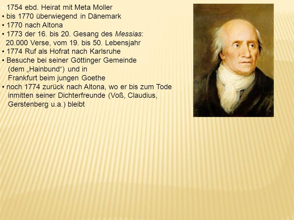 1. Friedrich Gottlieb Klopstock (Fortsetzung) Geb. 1724 in Quedlinburg, Harz, 16 jüngere Geschwister 1745 Studium der Theologie und Philosophie in Jen