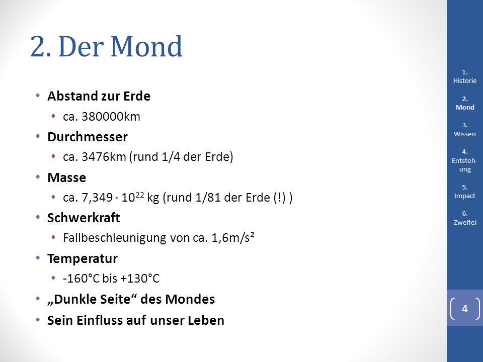 2. Der Mond Abstand zur Erde ca. 380000km Durchmesser ca. 3476km (rund 1/4 der Erde) Masse ca. 7,349 · 10 22 kg (rund 1/81 der Erde (!) ) Schwerkraft