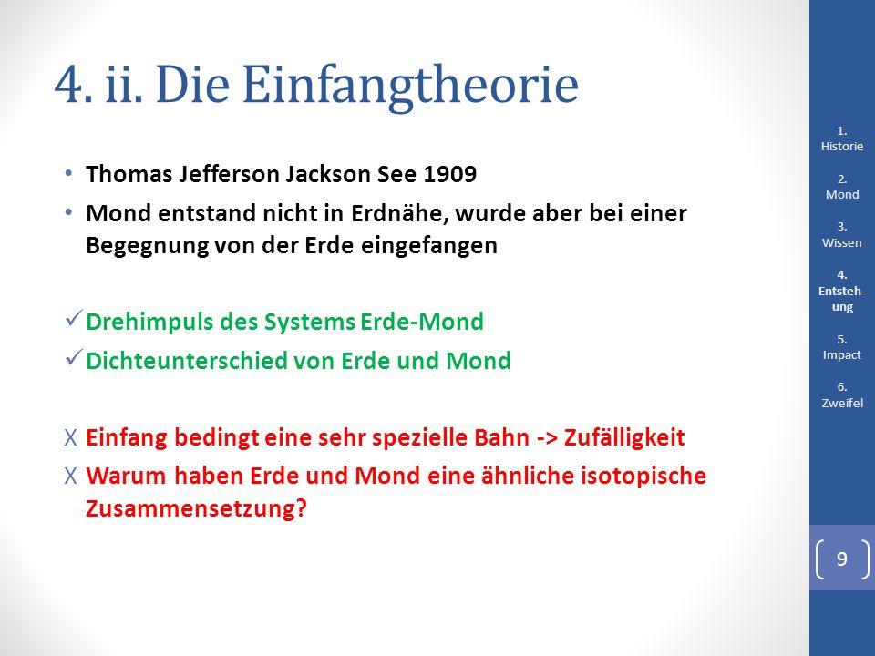 4. ii. Die Einfangtheorie Thomas Jefferson Jackson See 1909 Mond entstand nicht in Erdnähe, wurde aber bei einer Begegnung von der Erde eingefangen Dr