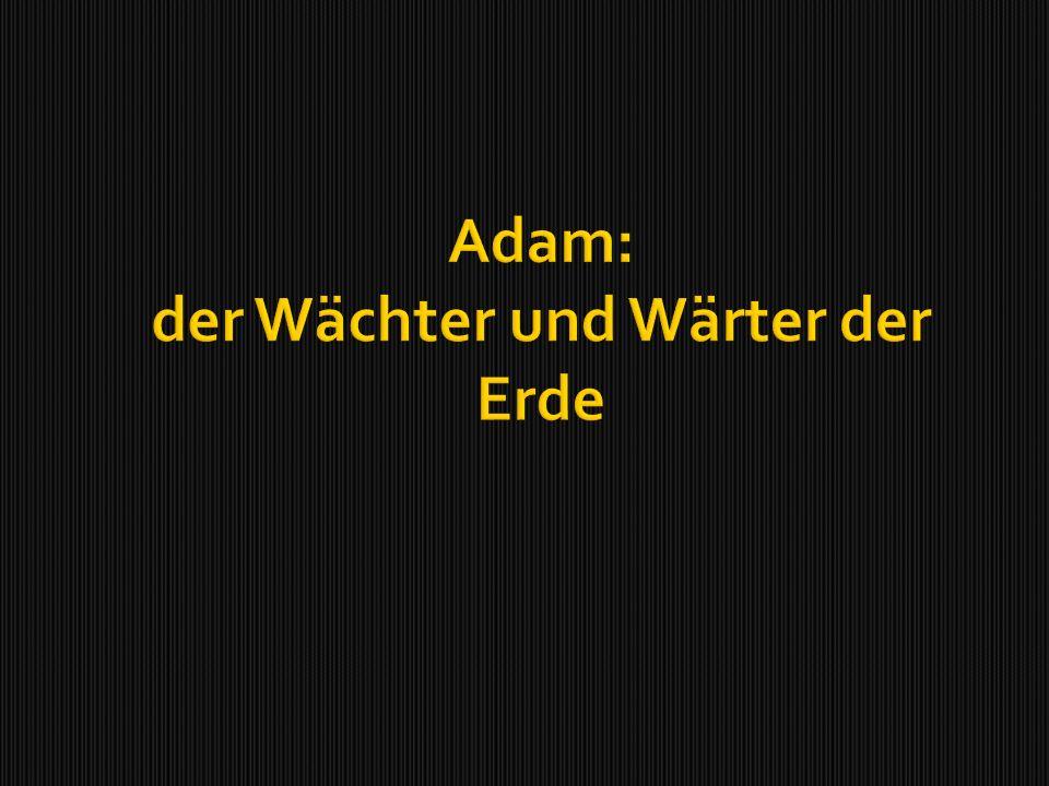 Adam: der Wächter und Wärter der Erde