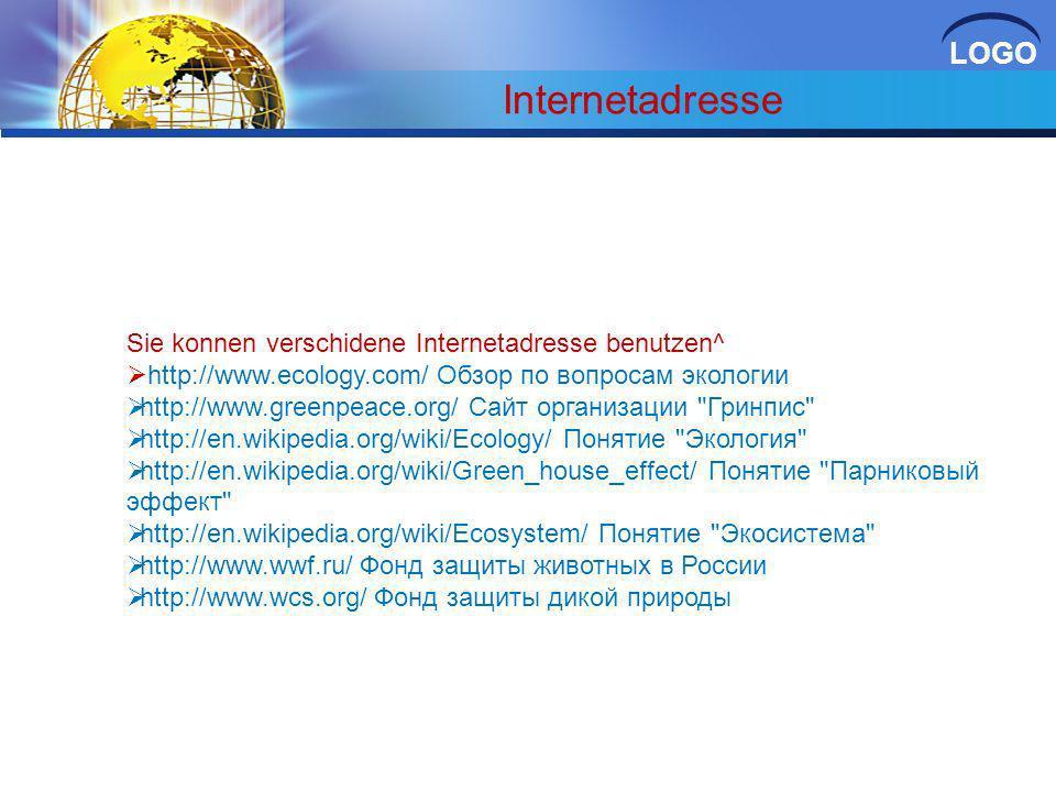 LOGO Internetadresse Sie konnen verschidene Internetadresse benutzen^ http://www.ecology.com/ Обзор по вопросам экологии http://www.greenpeace.org/ Са
