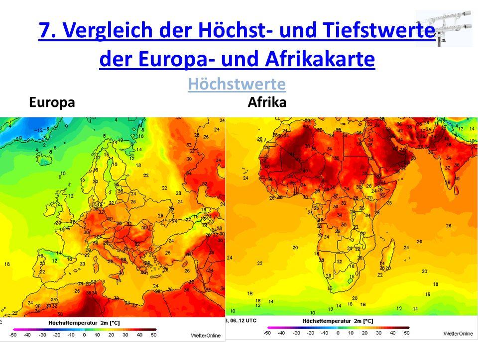 7. Vergleich der Höchst- und Tiefstwerte der Europa- und Afrikakarte 7. Vergleich der Höchst- und Tiefstwerte der Europa- und Afrikakarte Höchstwerte