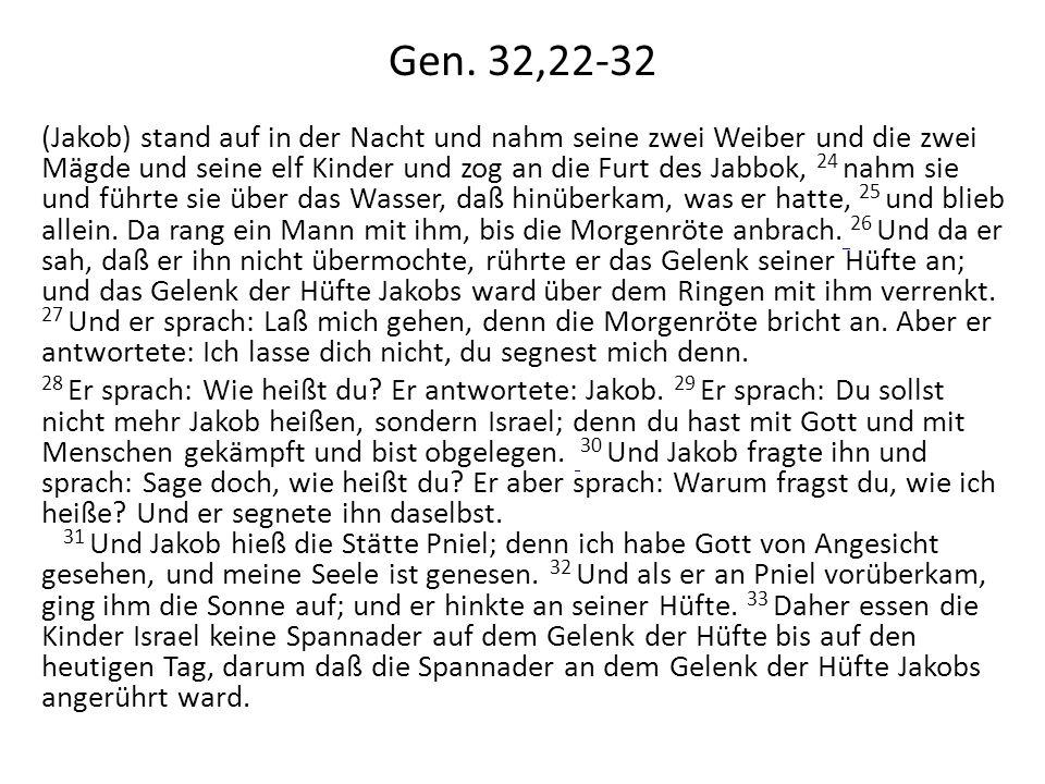 Gen. 32,22-32 (Jakob) stand auf in der Nacht und nahm seine zwei Weiber und die zwei Mägde und seine elf Kinder und zog an die Furt des Jabbok, 24 nah