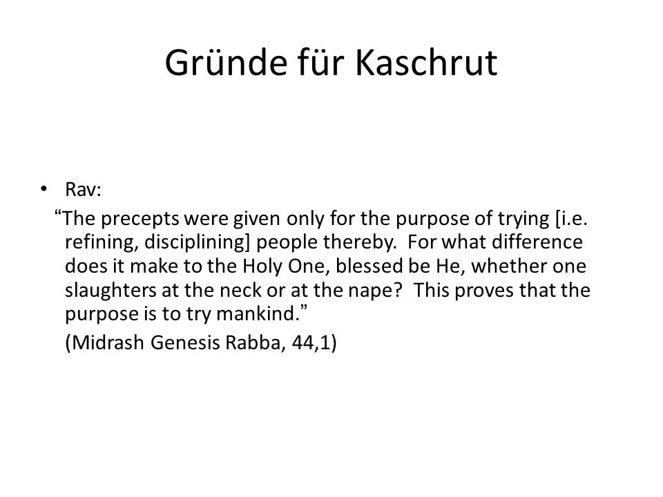 Gründe für Kaschrut Rav: The precepts were given only for the purpose of trying [i.e. refining, disciplining] people thereby. For what difference does