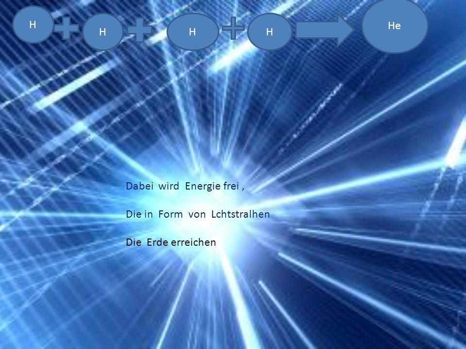 HHH He H Dabei wird Energie frei, Die in Form von Lchtstralhen Die Erde erreichen