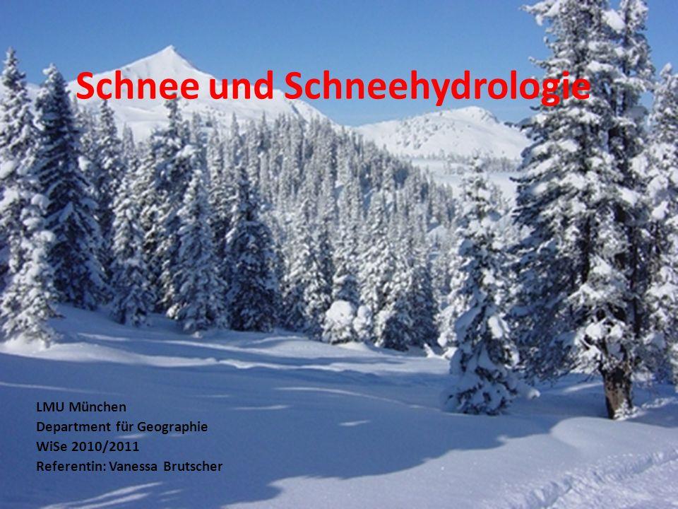 Schnee und Schneehydrologie LMU München Department für Geographie WiSe 2010/2011 Referentin: Vanessa Brutscher