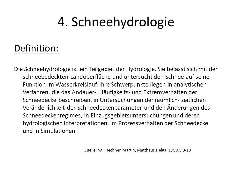 4. Schneehydrologie Definition: Die Schneehydrologie ist ein Teilgebiet der Hydrologie. Sie befasst sich mit der schneebedeckten Landoberfläche und un