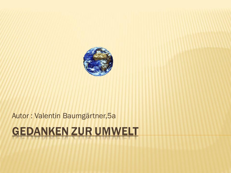 Autor : Valentin Baumgärtner,5a