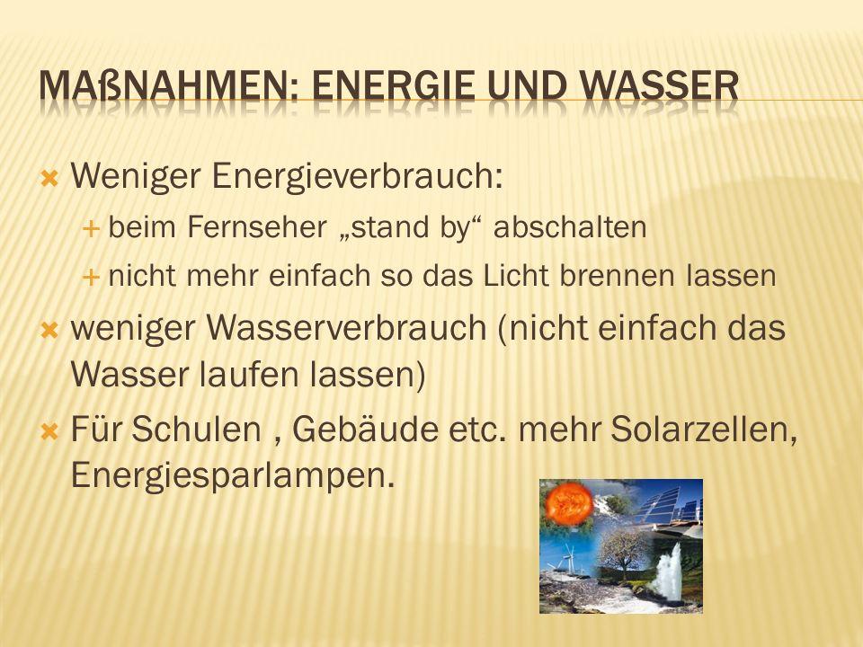 Weniger Energieverbrauch: beim Fernseher stand by abschalten nicht mehr einfach so das Licht brennen lassen weniger Wasserverbrauch (nicht einfach das