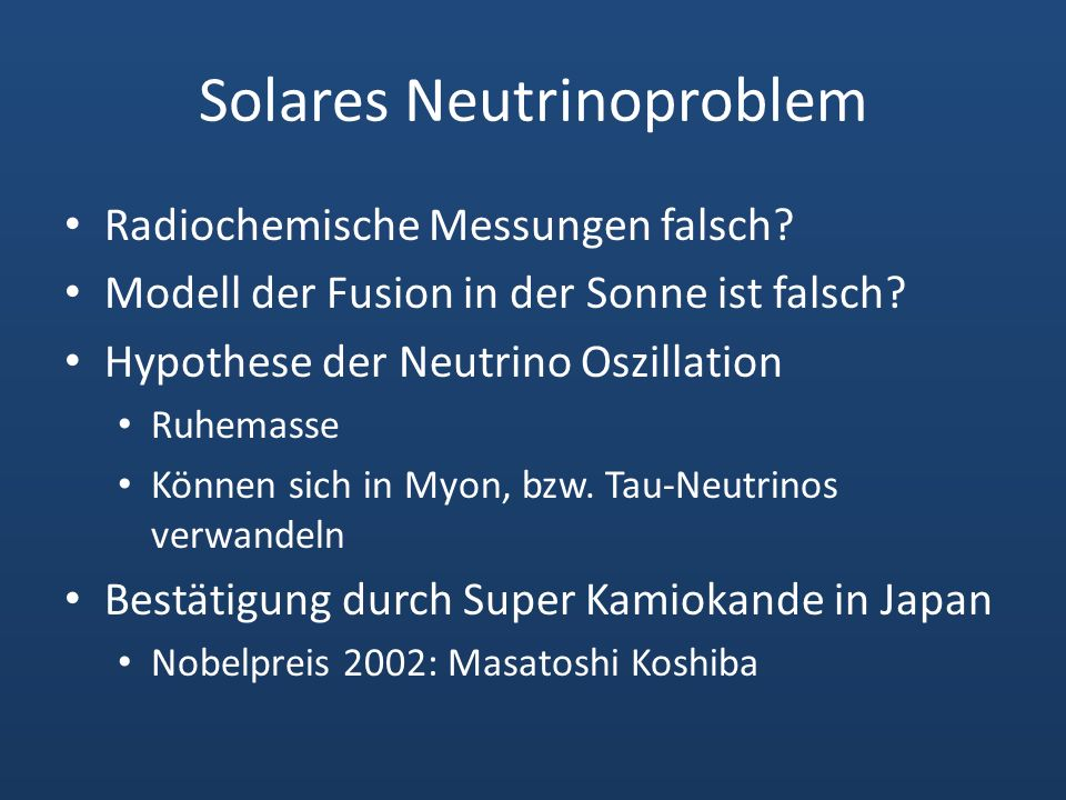 Solares Neutrinoproblem Radiochemische Messungen falsch? Modell der Fusion in der Sonne ist falsch? Hypothese der Neutrino Oszillation Ruhemasse Könne