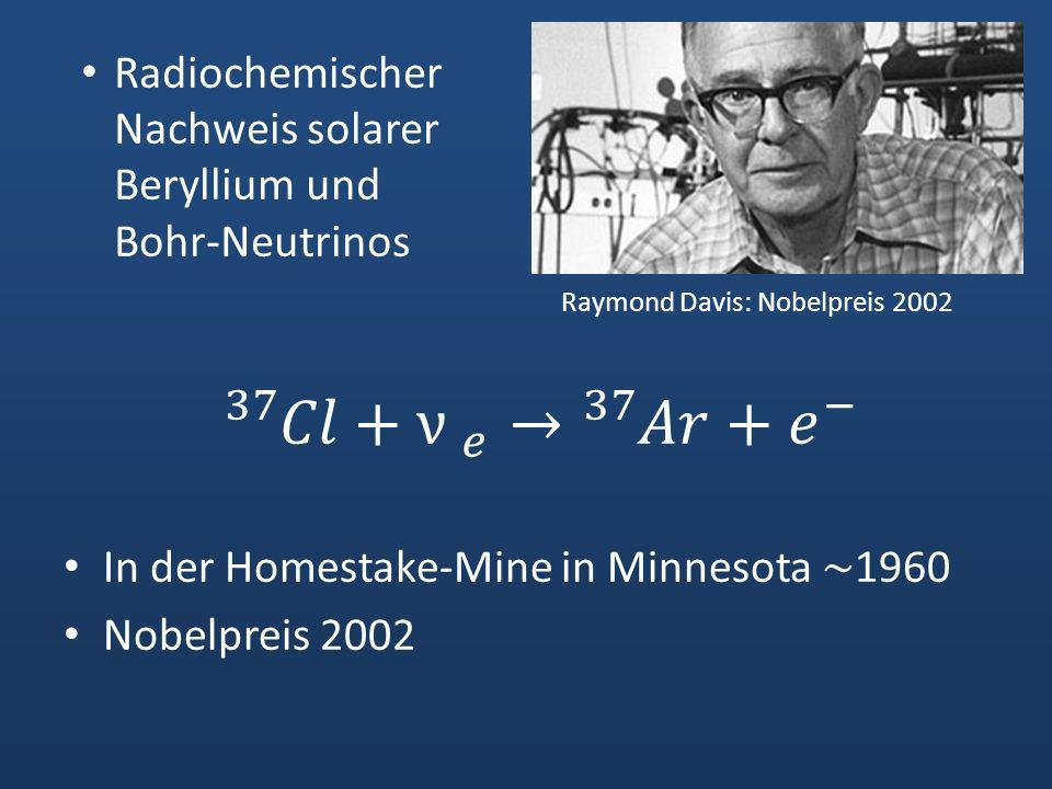 Raymond Davis: Nobelpreis 2002 Radiochemischer Nachweis solarer Beryllium und Bohr-Neutrinos