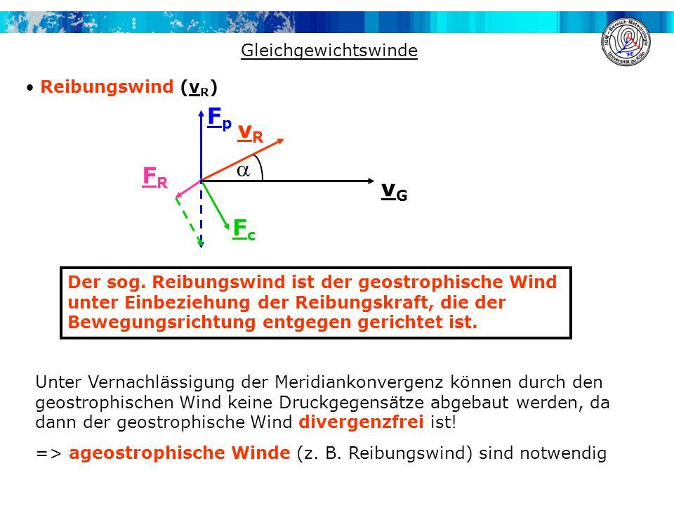 Der sog. Reibungswind ist der geostrophische Wind unter Einbeziehung der Reibungskraft, die der Bewegungsrichtung entgegen gerichtet ist. Gleichgewich