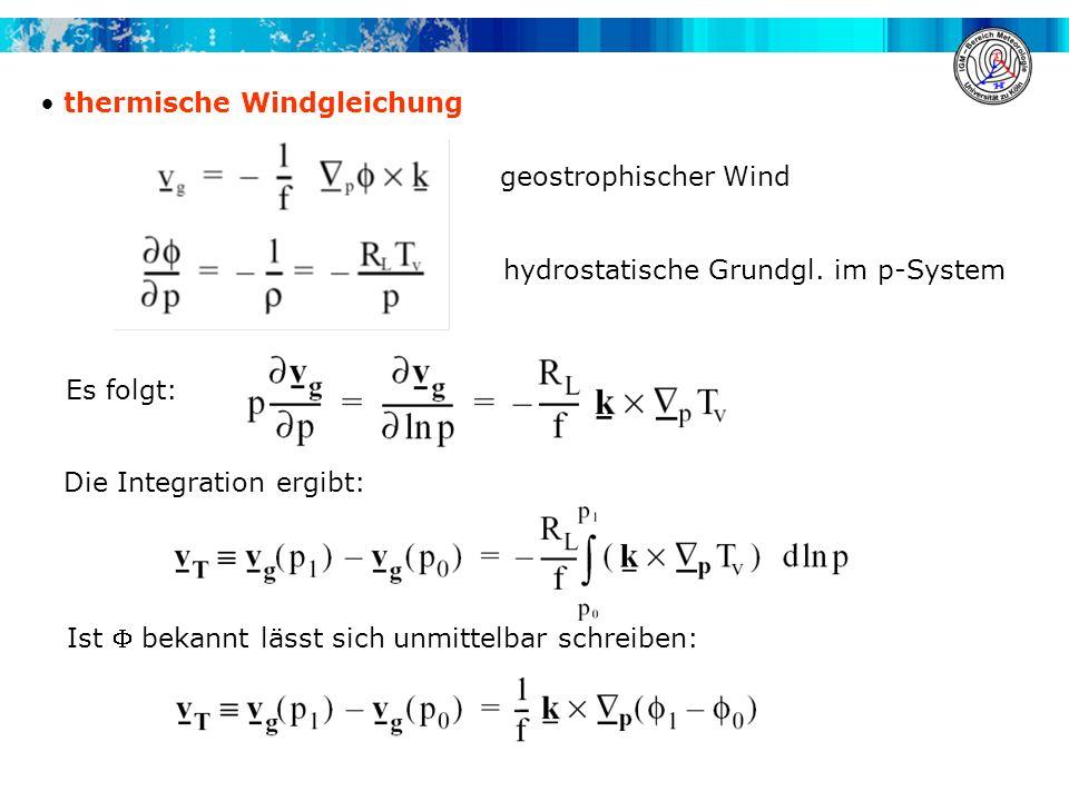 thermische Windgleichung Es folgt: Die Integration ergibt: Ist bekannt lässt sich unmittelbar schreiben: geostrophischer Wind hydrostatische Grundgl.