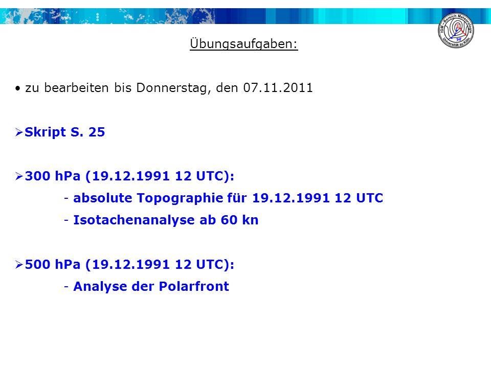 Übungsaufgaben: zu bearbeiten bis Donnerstag, den 07.11.2011 Skript S. 25 300 hPa (19.12.1991 12 UTC): - absolute Topographie für 19.12.1991 12 UTC -
