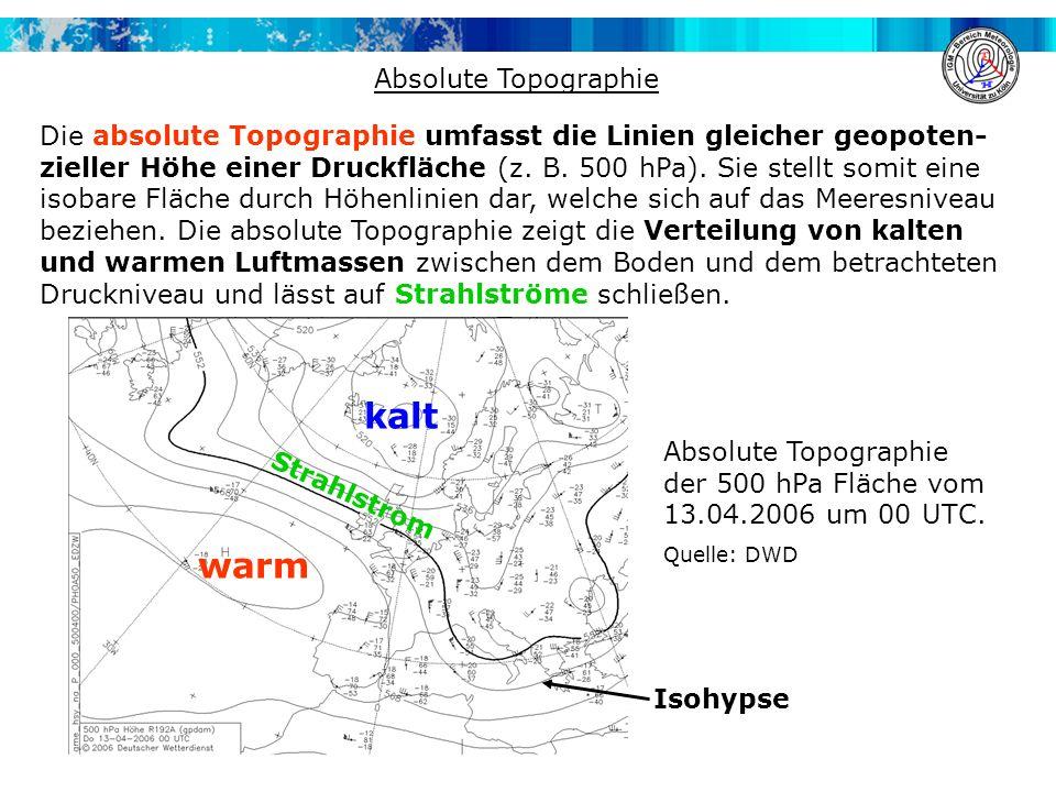 Absolute Topographie Die absolute Topographie umfasst die Linien gleicher geopoten- zieller Höhe einer Druckfläche (z. B. 500 hPa). Sie stellt somit e