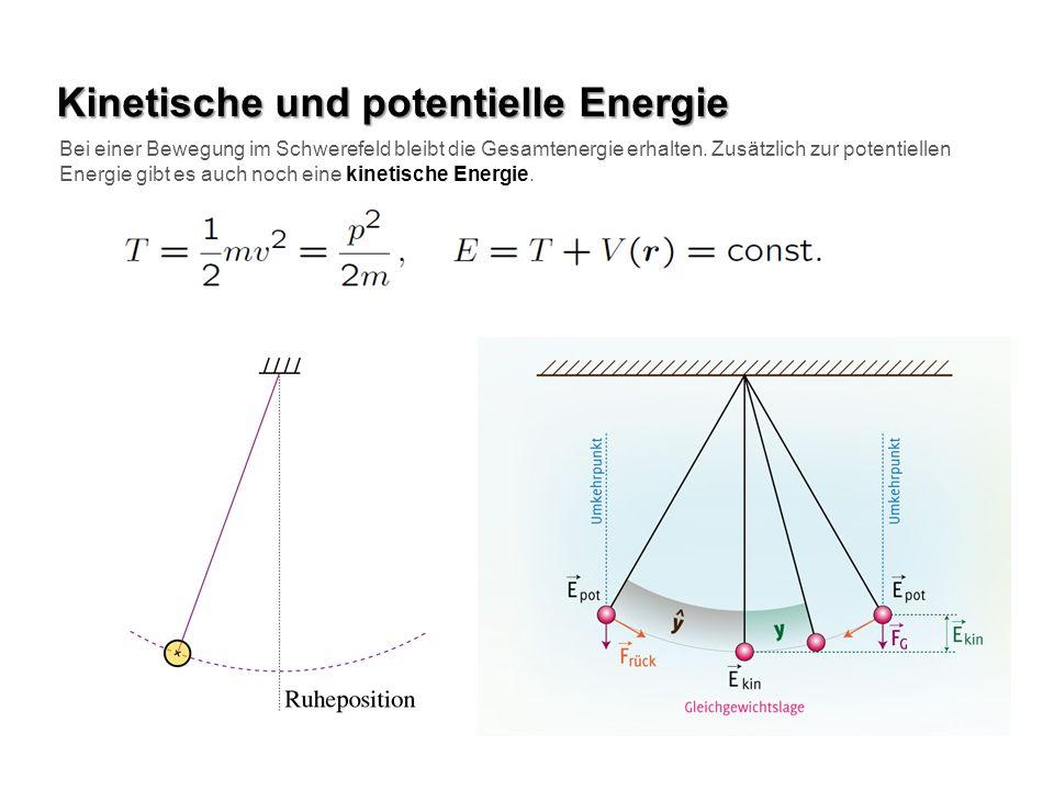 Kinetische und potentielle Energie Bei einer Bewegung im Schwerefeld bleibt die Gesamtenergie erhalten. Zusätzlich zur potentiellen Energie gibt es au