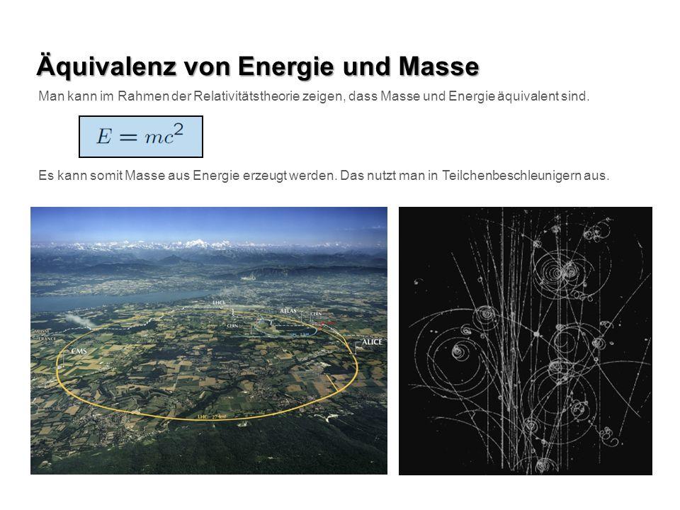 Äquivalenz von Energie und Masse Man kann im Rahmen der Relativitätstheorie zeigen, dass Masse und Energie äquivalent sind. Es kann somit Masse aus En