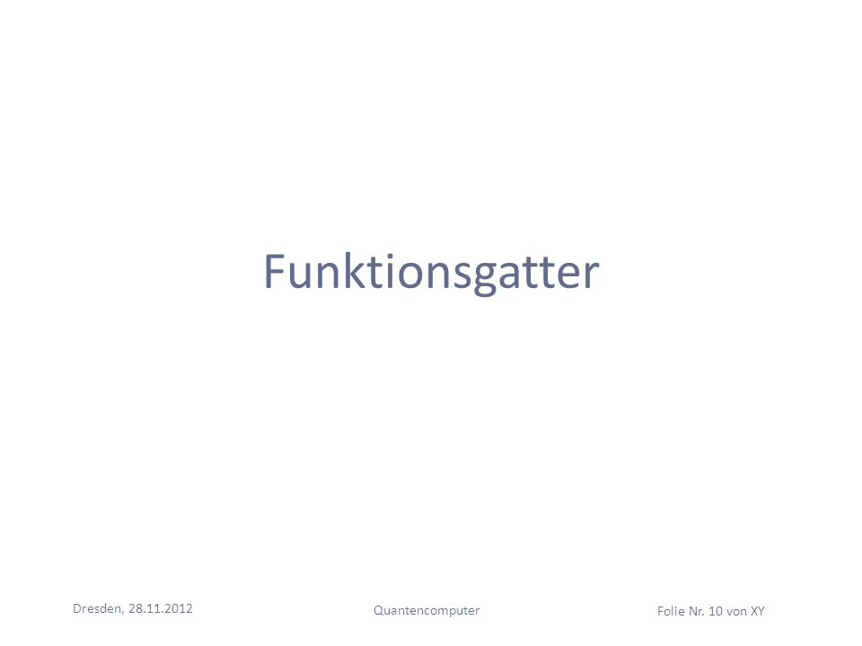 Dresden, 28.11.2012 Quantencomputer Folie Nr. 10 von XY Funktionsgatter