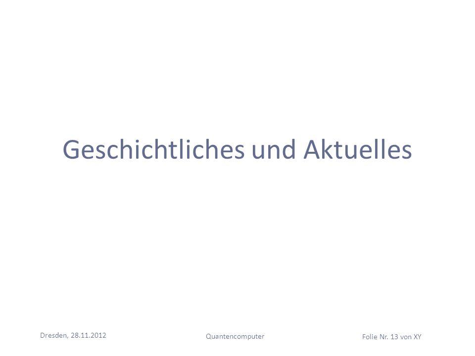 Dresden, 28.11.2012 Quantencomputer Folie Nr. 13 von XY Geschichtliches und Aktuelles