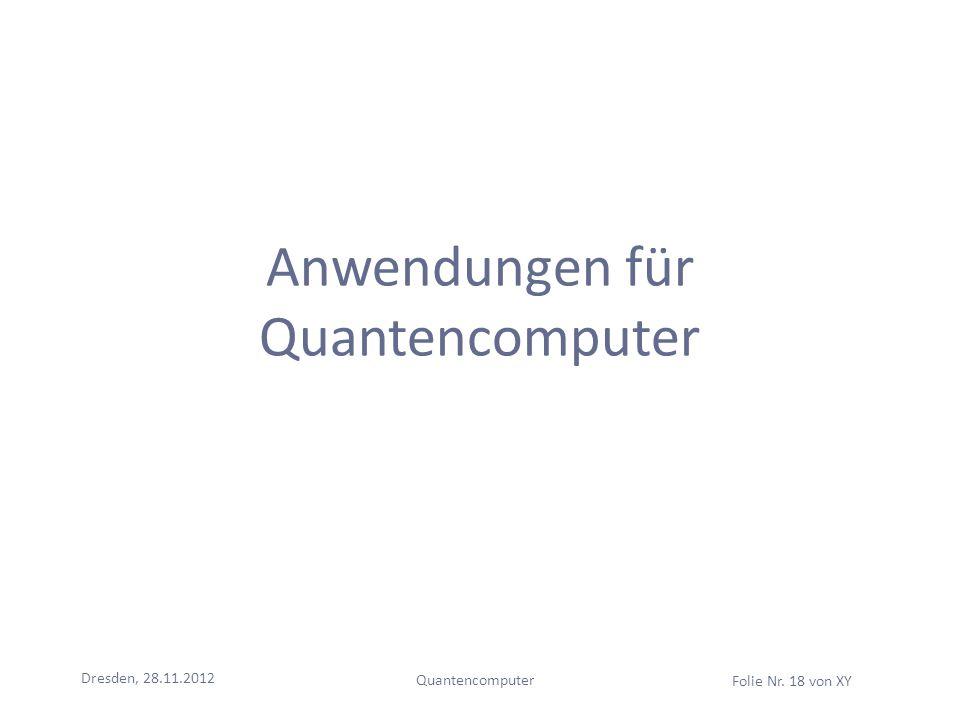 Dresden, 28.11.2012 Quantencomputer Folie Nr. 18 von XY Anwendungen für Quantencomputer