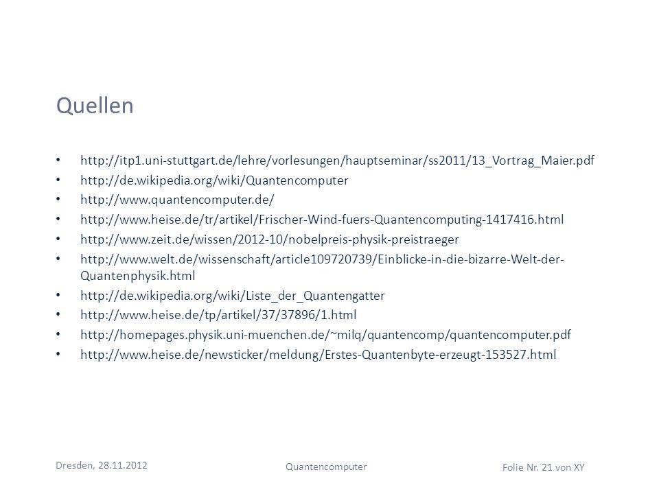 Quellen http://itp1.uni-stuttgart.de/lehre/vorlesungen/hauptseminar/ss2011/13_Vortrag_Maier.pdf http://de.wikipedia.org/wiki/Quantencomputer http://ww