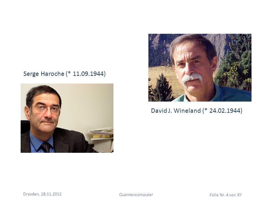 Dresden, 28.11.2012 Quantencomputer Folie Nr. 4 von XY Serge Haroche (* 11.09.1944) David J. Wineland (* 24.02.1944)