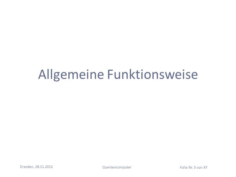 Dresden, 28.11.2012 Quantencomputer Folie Nr. 5 von XY Allgemeine Funktionsweise