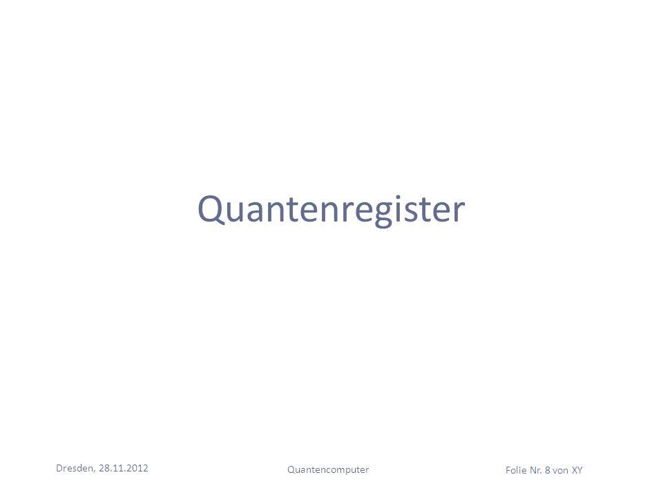 Dresden, 28.11.2012 Quantencomputer Folie Nr. 8 von XY Quantenregister