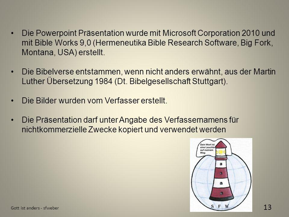 Gott ist anders - sfweber 13 Die Powerpoint Präsentation wurde mit Microsoft Corporation 2010 und mit Bible Works 9,0 (Hermeneutika Bible Research Sof