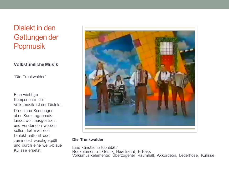Dialekt in den Gattungen der Popmusik Volkstümliche Musik Die Trenkwalder Eine wichtige Komponente der Volksmusik ist der Dialekt.