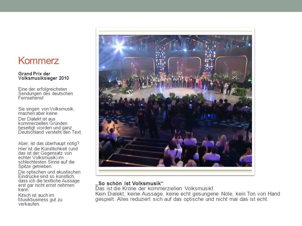 Kommerz Grand Prix der Volksmusiksieger 2010 Eine der erfolgreichsten Sendungen des deutschen Fernsehens.