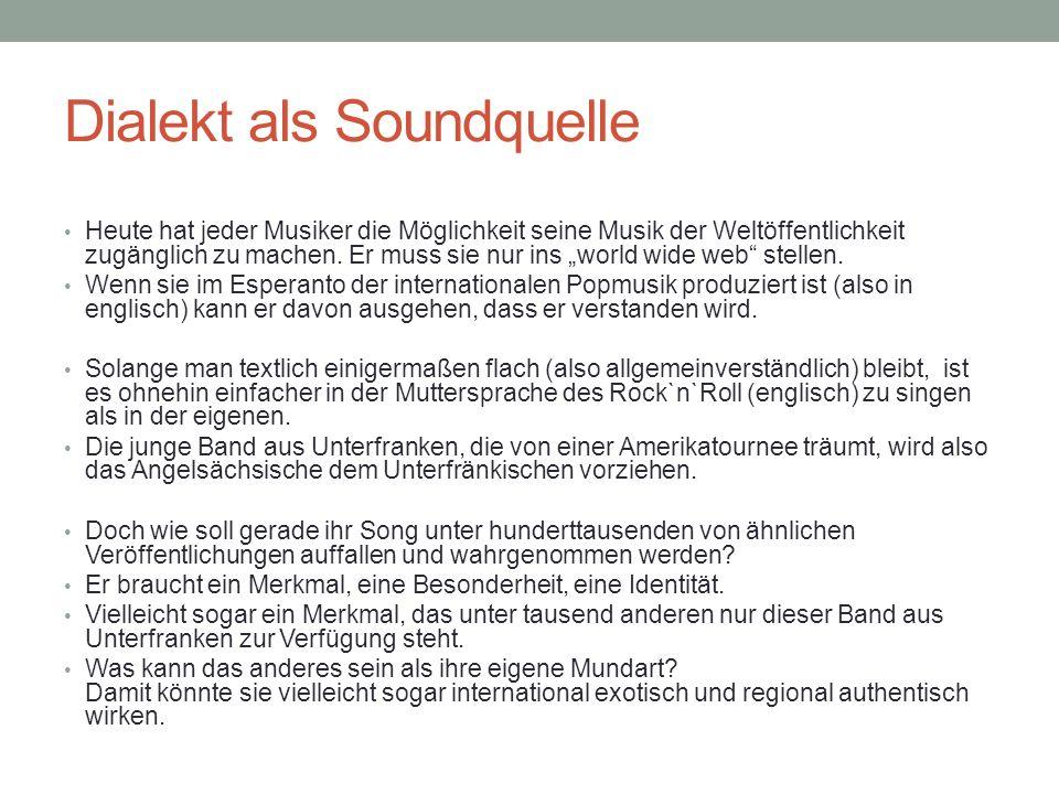 Dialekt als Soundquelle Heute hat jeder Musiker die Möglichkeit seine Musik der Weltöffentlichkeit zugänglich zu machen.