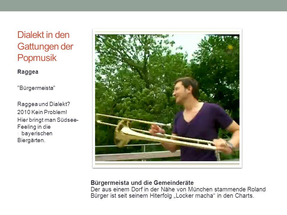 Dialekt in den Gattungen der Popmusik Raggea Bürgermeista Raggea und Dialekt.