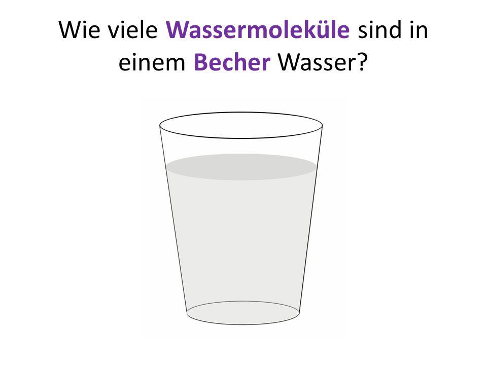 Wie viele Wassermoleküle sind in einem Becher Wasser?