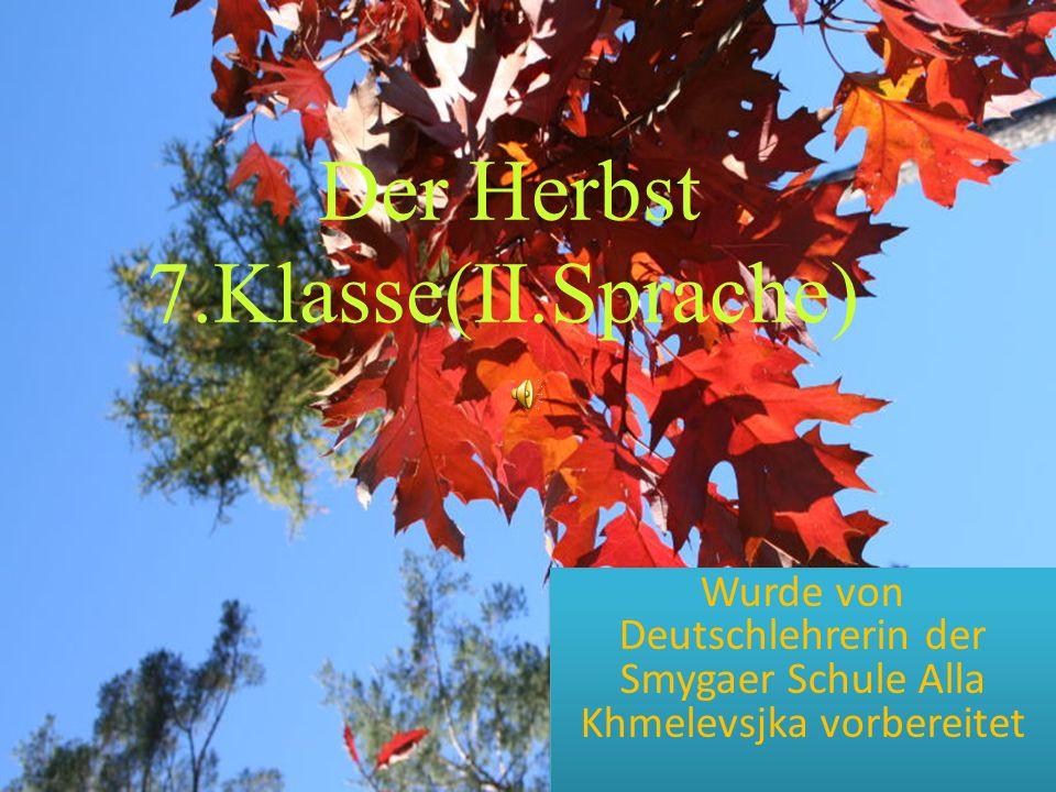 Der Herbst 7.Klasse(II.Sprache) Wurde von Deutschlehrerin der Smygaer Schule Alla Khmelevsjka vorbereitet