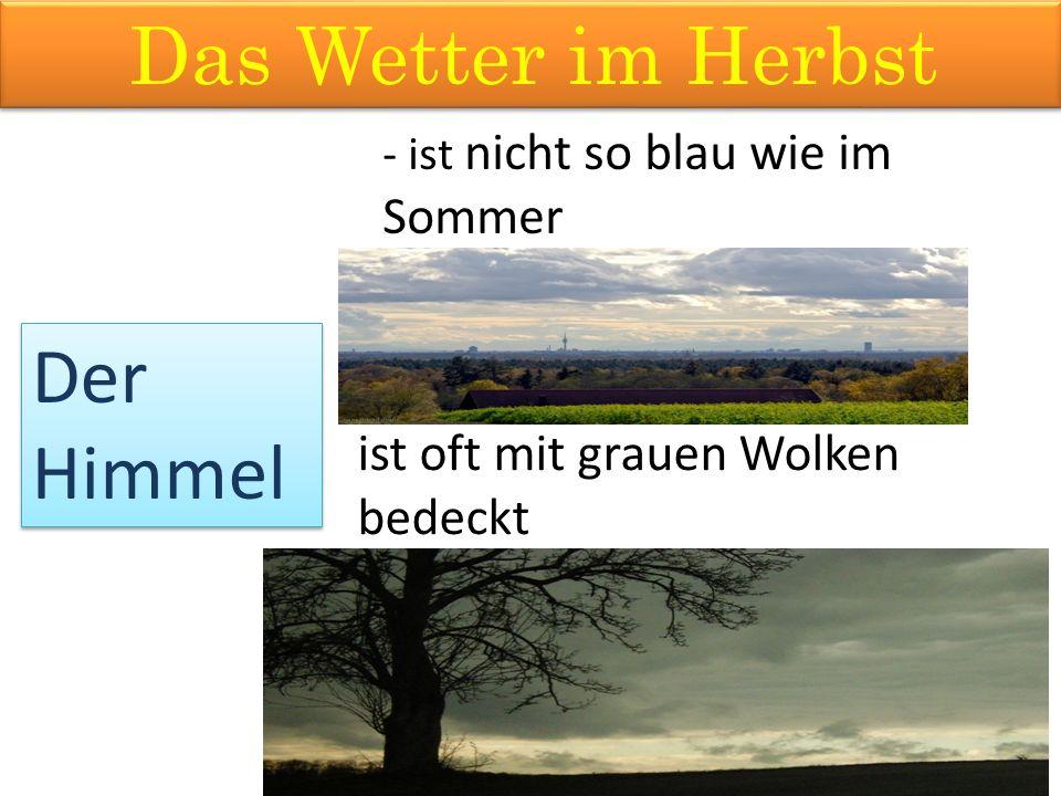 Das Wetter im Herbst Der Himmel - ist nicht so blau wie im Sommer ist oft mit grauen Wolken bedeckt