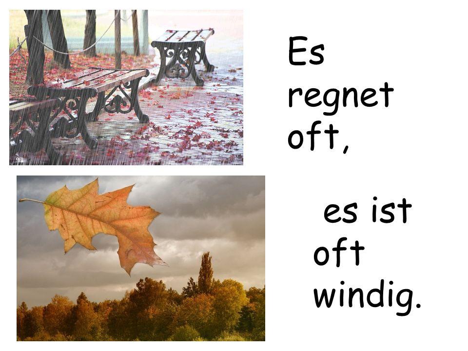 Es regnet oft, es ist oft windig.