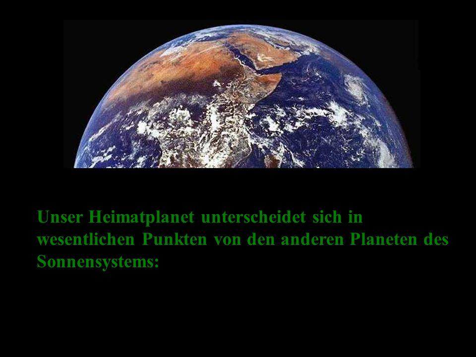 Unser Heimatplanet unterscheidet sich in wesentlichen Punkten von den anderen Planeten des Sonnensystems: