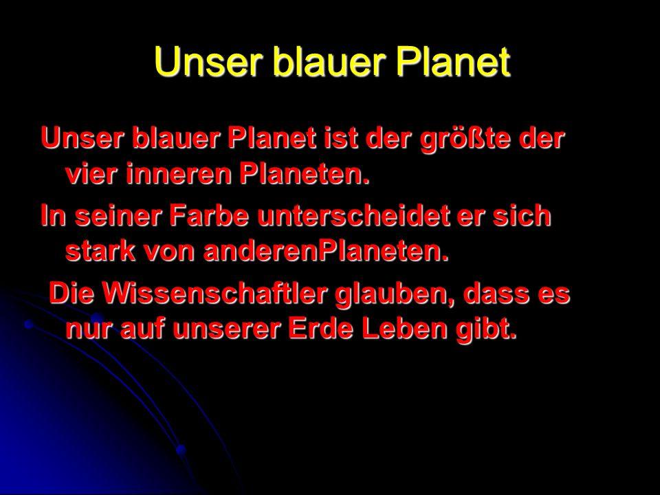 Unser blauer Planet Unser blauer Planet ist der größte der vier inneren Planeten. In seiner Farbe unterscheidet er sich stark von anderenPlaneten. Die