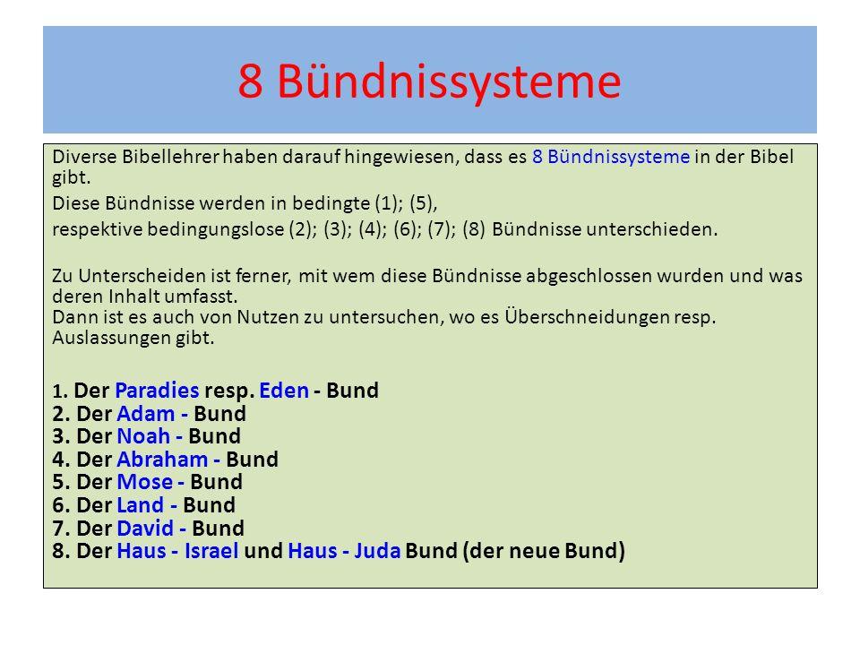 8 Bündnissysteme Diverse Bibellehrer haben darauf hingewiesen, dass es 8 Bündnissysteme in der Bibel gibt. Diese Bündnisse werden in bedingte (1); (5)
