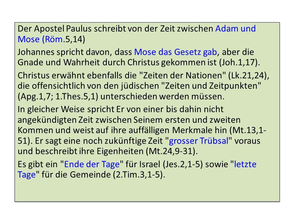 Der Apostel Paulus schreibt von der Zeit zwischen Adam und Mose (Röm.5,14) Johannes spricht davon, dass Mose das Gesetz gab, aber die Gnade und Wahrhe
