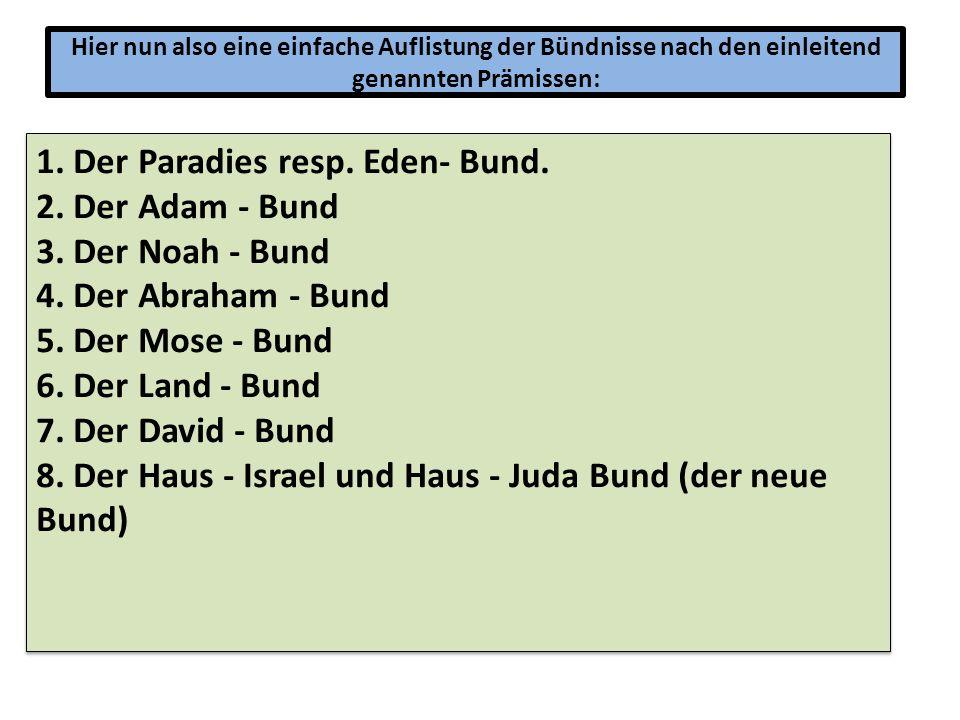 Hier nun also eine einfache Auflistung der Bündnisse nach den einleitend genannten Prämissen: 1. Der Paradies resp. Eden- Bund. 2. Der Adam - Bund 3.