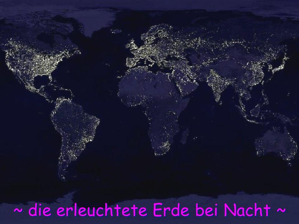 ~ die erleuchtete Erde bei Nacht ~